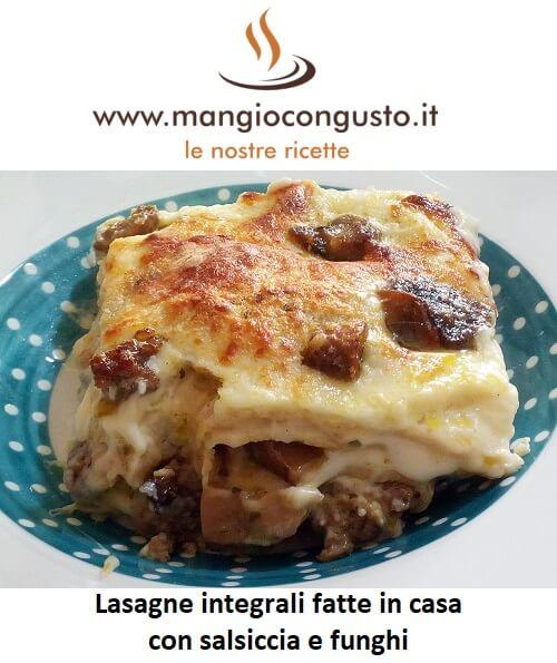 lasagne integrali fatte in casa con salsiccia e funghi